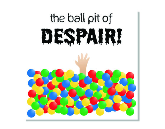 Ball Pit of Despair